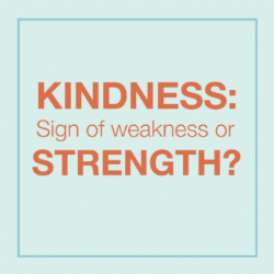 Kindness: Sign of weakness or strength graphic