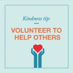 Kindness tip: Volunteer to help others graphic